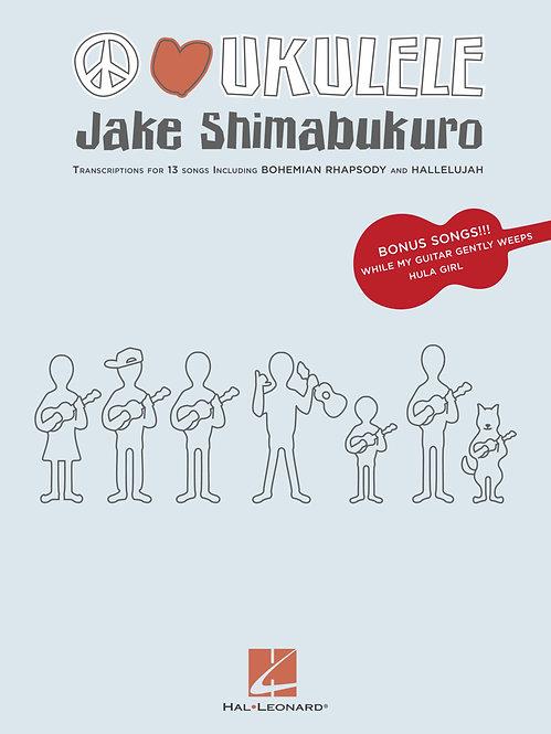 Jake Shimabukuro - Peace Love Ukulele : Hal Leonard