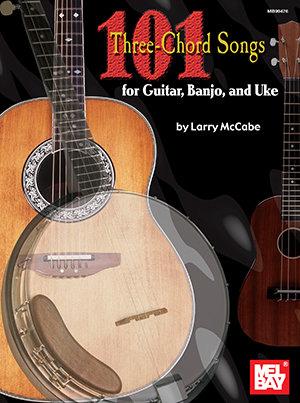 101 Three-Chord Songs for Guitar, Banjo, and Uke : Mel Bay