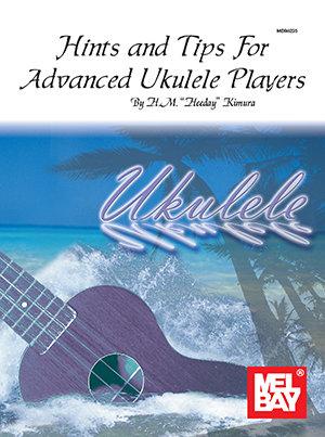 Hints & Tips for Advanced Ukulele Players : Mel Bay