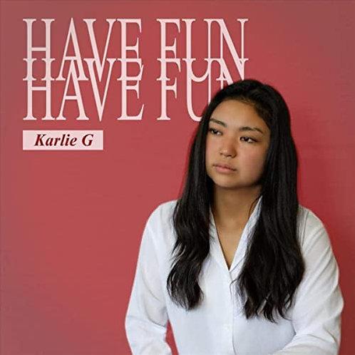 Karlie G : Have Fun