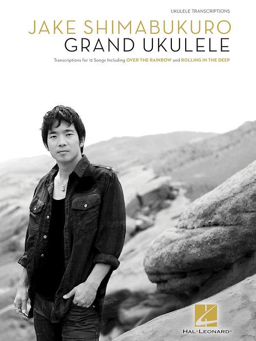 Jake Shimabukuro - Grand Ukulele : Hal Leonard