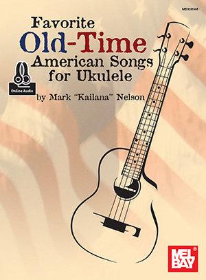 Mel Bay : Favorite Old-Time American Songs for Ukulele