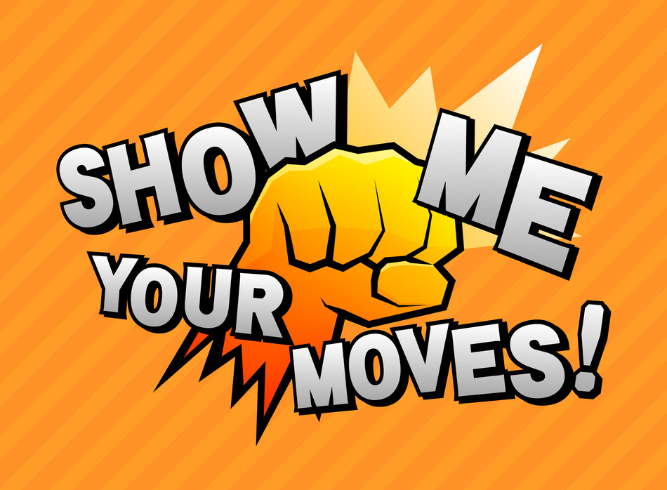 SHOW ME YOUR MOVES !