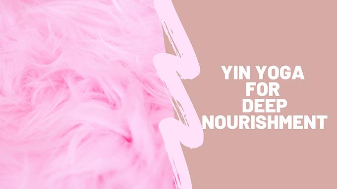Yin Yoga for Deep Nourishment