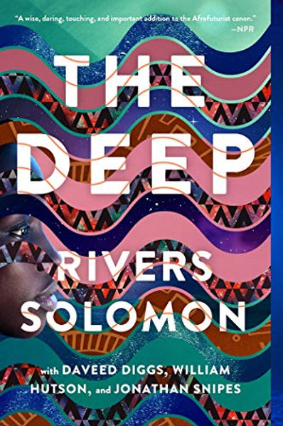 The cover of the Deep, featuring a motif of stylized waves in brights colors and prints, and to the side the profile of a dark-skinned Black woman's face, with the title of the book and the byline Rivers Solomon with Daveed Diggs, William Hutson, and Jonathan Snipes