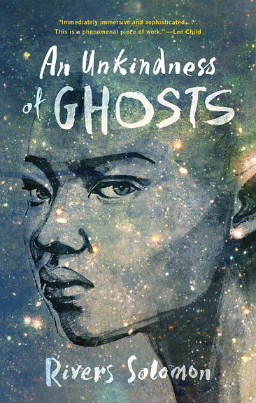 The cover of An Unkindness of Ghosts, featuring the translucent, three-quarter'sview face of a Black woman against a backdrop of blue cosmos, the title of the book, and the byline Rivers Solomon