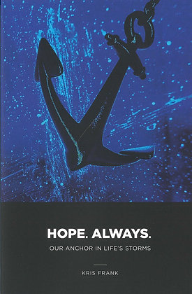 HOPE ALWAYS: OUR ANCHOR IN LIFE'S STORMS Our Anchor in Life's Storms
