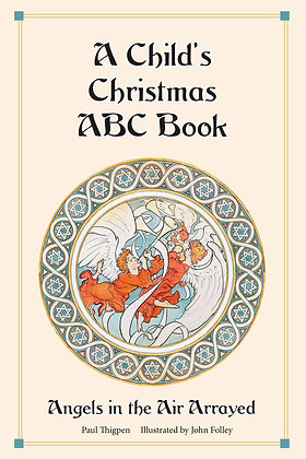 A Child's Christmas ABC Book : Angels in the Air Arrayed