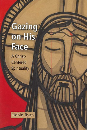 GAZING ON HIS FACE : A CHRIST-CENTERED SPIRITUALITY
