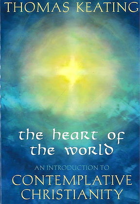 The Heart of the World : An Introduction to Contemplative Christianity