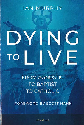 Dying to Live - From Agnostic to Baptist to Catholic