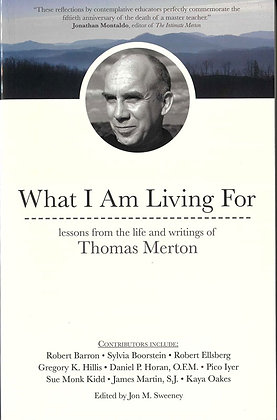 WHAT I AM LIVING FOR Lessons from the Life and Writings of Thomas Merton