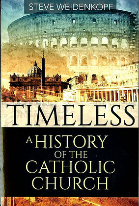 TIMELESS — A HISTORY OF THE CATHOLIC CHURCH