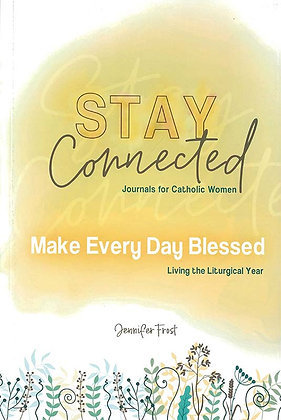 MAKE EVERY DAY BLESSED : LIVING THE LITURGICAL YEAR