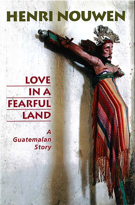 LOVE IN A FEARFUL LAND - A Guatemalan Story