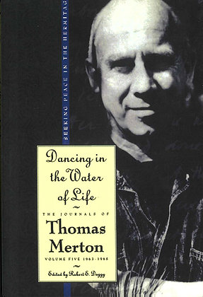 DANCING IN THE WATER OF LIFE - The Journals of Thomas Merton Vol. 5 1963-1965