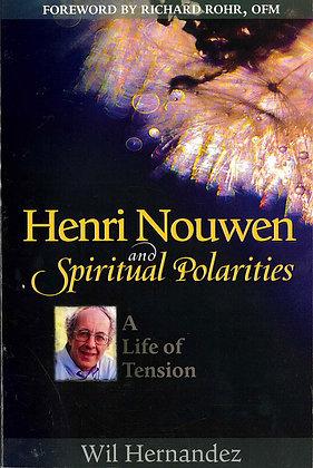 HENRI NOUWEN AND SPIRITUAL POLARITIES - A Life of Tension