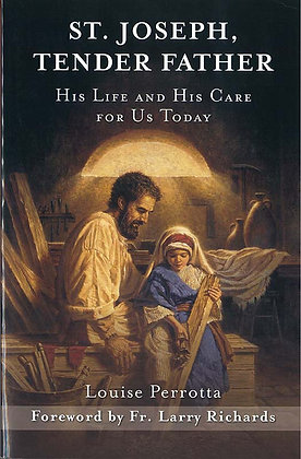 St. Joseph, Tender Father : His Life and His Care for Us Today