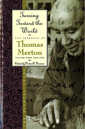 TURNING TOWARD THE WORLD-The Journals of Thomas Merton Vol. 4 1960-1963