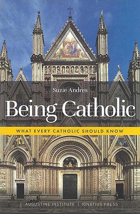 BEING CATHOLIC : WHAT EVERY CATHOLIC SHOULD KNOW