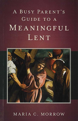 A BUSY PARENT'S GUIDE TO A MEANINGFUL LENT