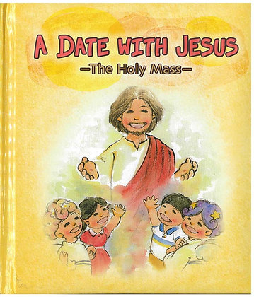 A Date with Jesus ~ The Holy Mass ~