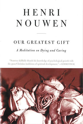 OUR GREATEST GIFT - A Meditation on Dying and Caring