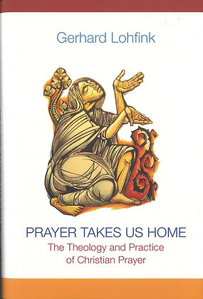 Prayer Takes Us Home : The Theology and Practice of Christian Prayer
