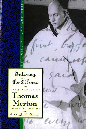 ENTERING THE SILENCE - The Journals of Thomas Merton Vol. 2 1941-1952