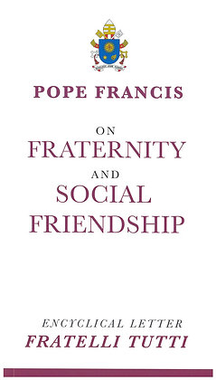 FRATERNITY AND SOCIAL FRIENDSHIP-ENCYCLICAL LETTER