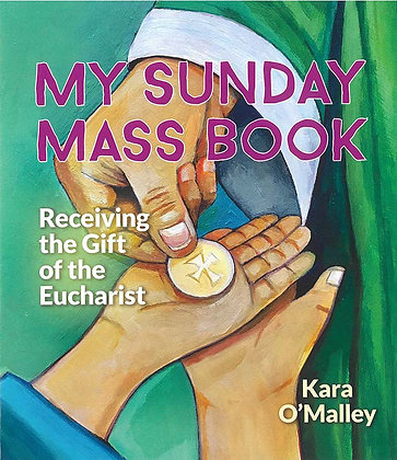 MY SUNDAY MASS BOOK: RECEIVING THE GIFT OF THE EUCHARIST