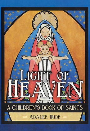 LIGHT OF HEAVEN : A CHILDREN'S BOOK OF SAINTS (HC)