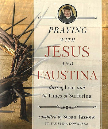 PRAYING WITH JESUS AND FAUSTINA DURING LENT