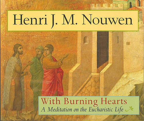 WITH BURNING HEARTS-A Meditation on the Eucharistic Life / 熾熱的心