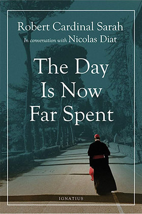 THE DAY IS NOW FAR SPENT (Robert Cardinal Sarah)