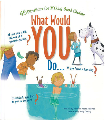 What Would You Do? : 46 Situations for Making Good Choices