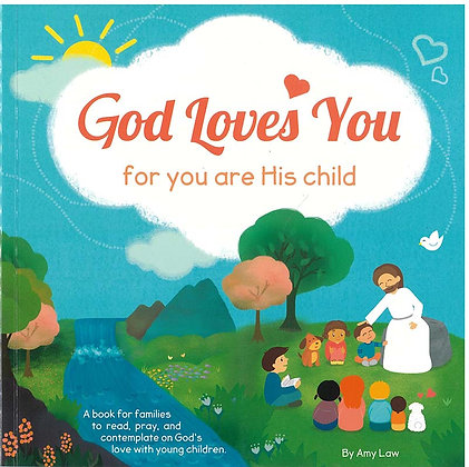 God loves you for you are His child