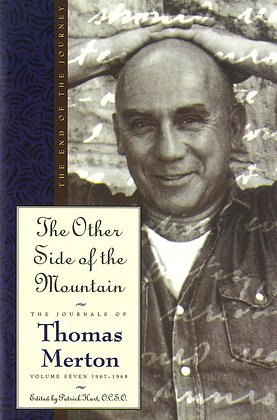 THE OTHER SIDE OF THE MOUNTAIN - The Journals of Thomas Merton Vol. 7 1967-1968