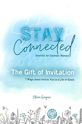 THE GIFT OF INVITATION: 7 WAYS THAT JESUS INVITES YOU TO A LIFE OF GRACE