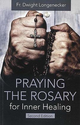 PRAYING THE ROSARY FOR INNER HEALING (2nd Ed)