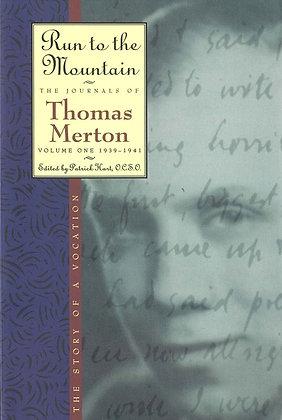 RUN TO THE MONTAIN - The Journals of Thomas Merton Vol. 1 1939-1941