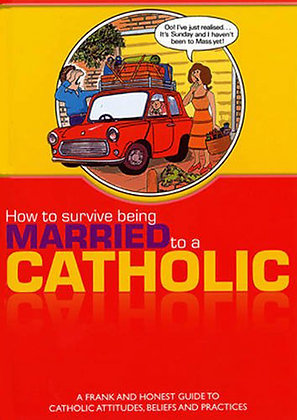HOW TO SURVIVE BEING MARRIED TO A CATHOLIC (UK)