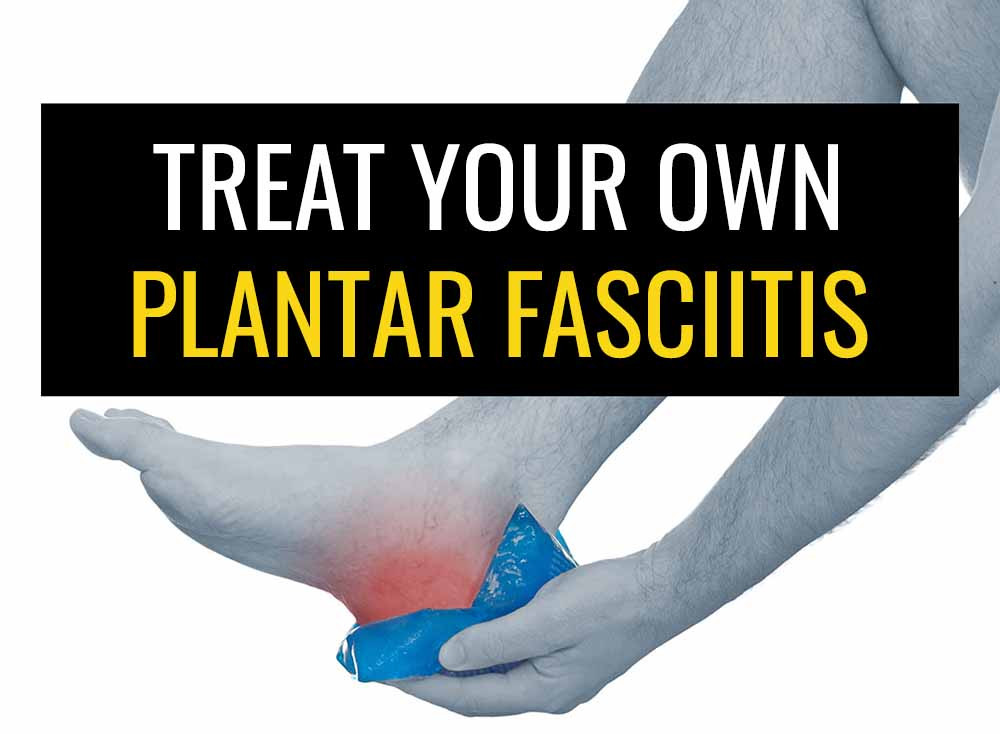 Learn how to treat your own Plantar Fasciitis