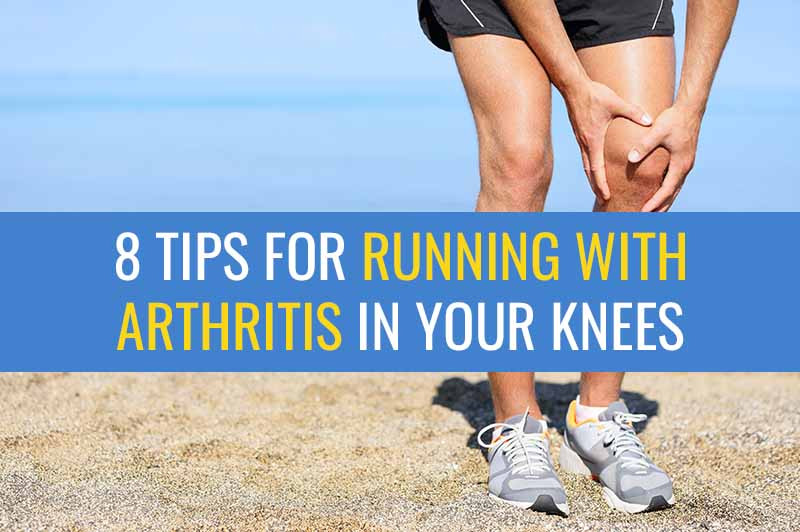 8 Tips for running with Arthritis in your knees