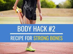 Body Hack #2: Recipe for strong bones