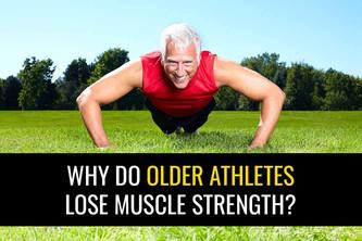 为什么老年运动员会失去肌肉力量?-帮助保持肌肉力量的策略