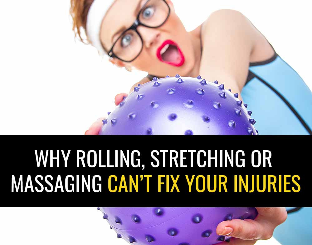 Why foam rolling or massage or stretching can't fix injuries.