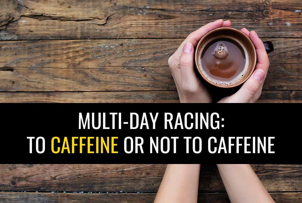 Does caffeine enhance your performance during multi-day races or can it harm it?