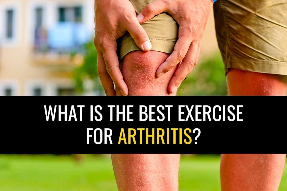 Learn what is the best exercise for arthritis.