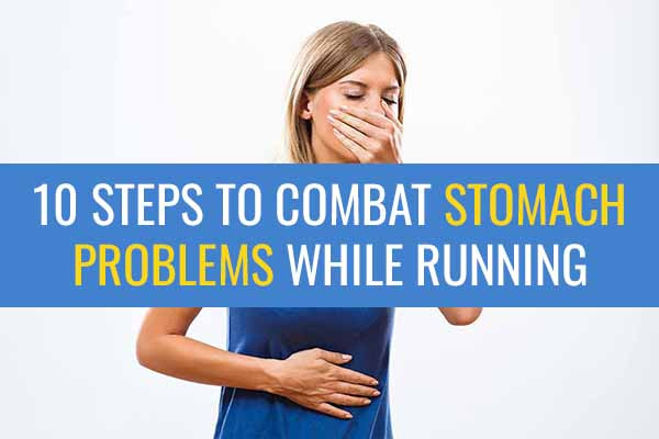 10 Steps to help you avoid stomach problems while running.